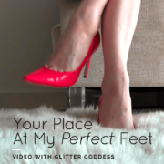 Your Place At My Perfect Feet Glitter Goddess