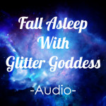 Fall Asleep with Glitter Goddess