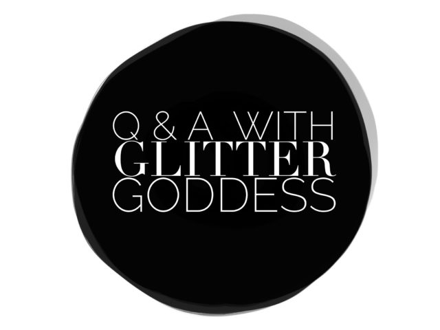 Q and A with Glitter Goddess