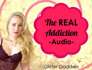 The Real Addiction Audio Worship Glitter Goddess