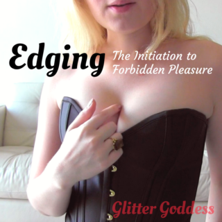 Edging: The Initiation to Forbidden Pleasure