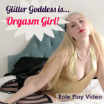 Glitter Goddess is Orgasm Girl