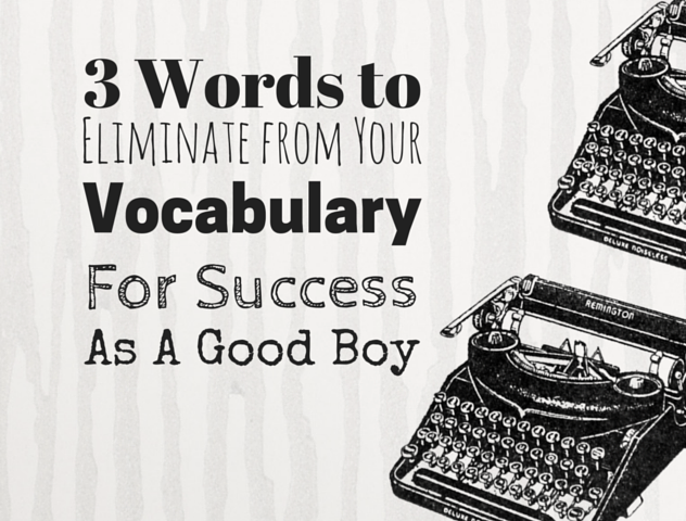 3 words to eliminate from your vocabulary