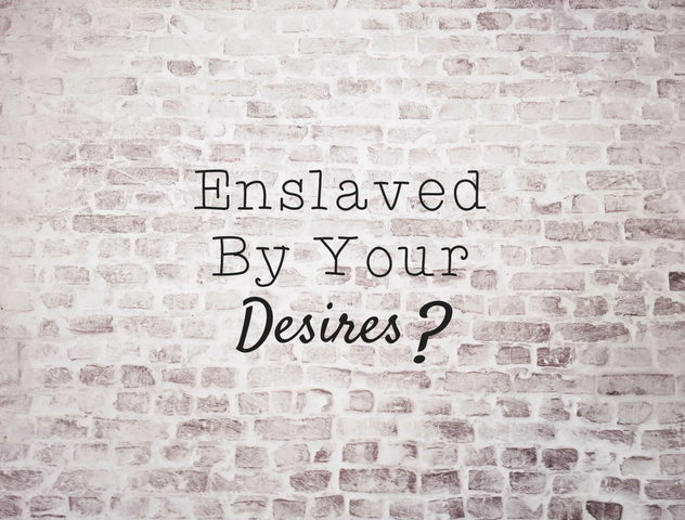 Enslaved By Your Desires
