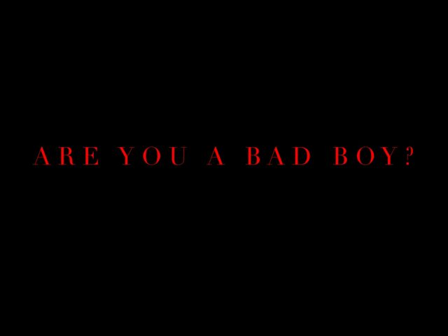 Are you a bad boy