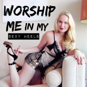 Worship Me in My Sexy Heels – Video