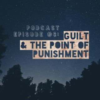Guilt and the point of punishment podcast episode