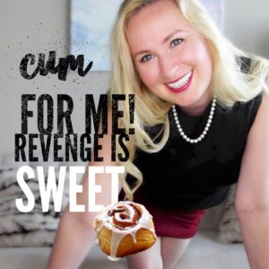 Cum For Me: Revenge Is Sweet! JOI Video